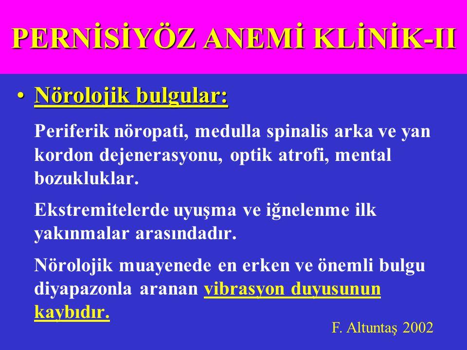 Nörolojik bulgular:Nörolojik bulgular: Periferik nöropati, medulla spinalis arka ve yan kordon dejenerasyonu, optik atrofi, mental bozukluklar.