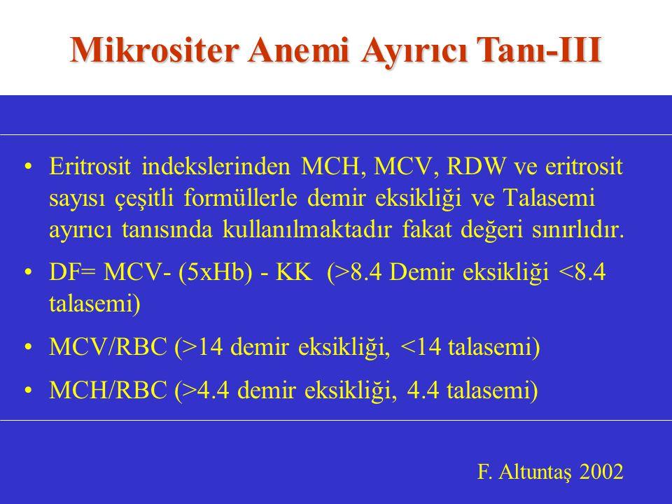 Eritrosit indekslerinden MCH, MCV, RDW ve eritrosit sayısı çeşitli formüllerle demir eksikliği ve Talasemi ayırıcı tanısında kullanılmaktadır fakat değeri sınırlıdır.