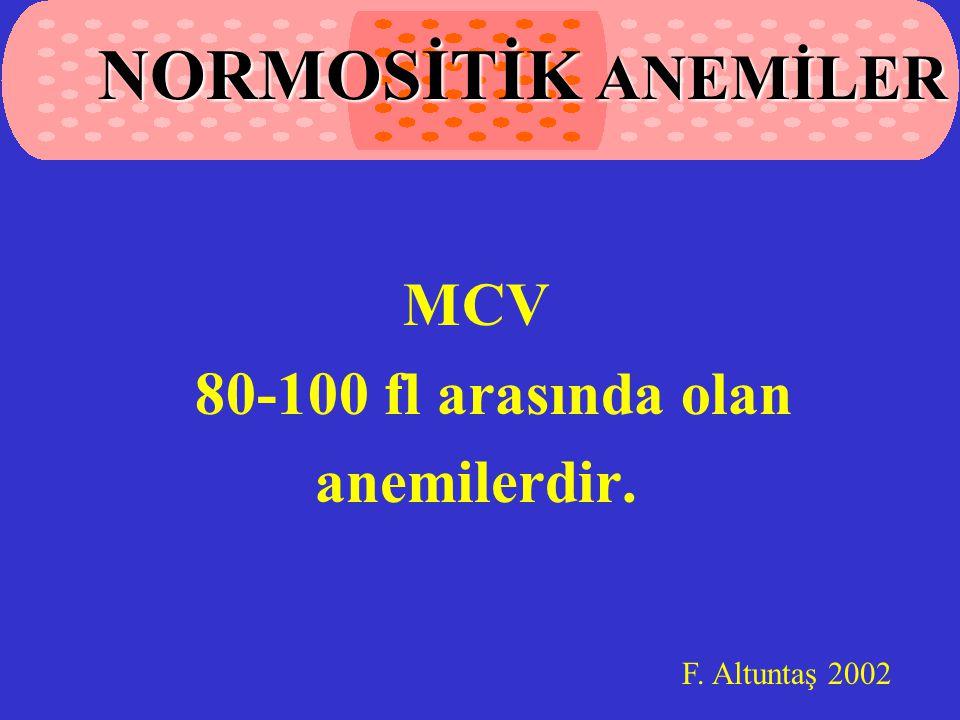 MCV 80-100 fl arasında olan anemilerdir. F. Altuntaş 2002 NORMOSİTİK ANEMİLER