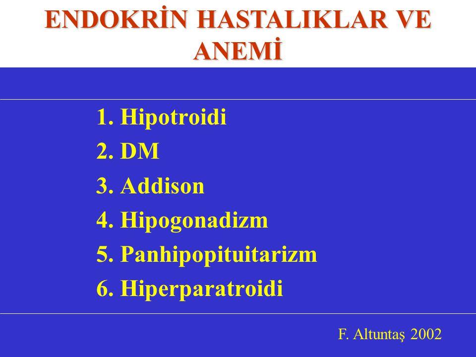1.Hipotroidi 2. DM 3. Addison 4. Hipogonadizm 5. Panhipopituitarizm 6.