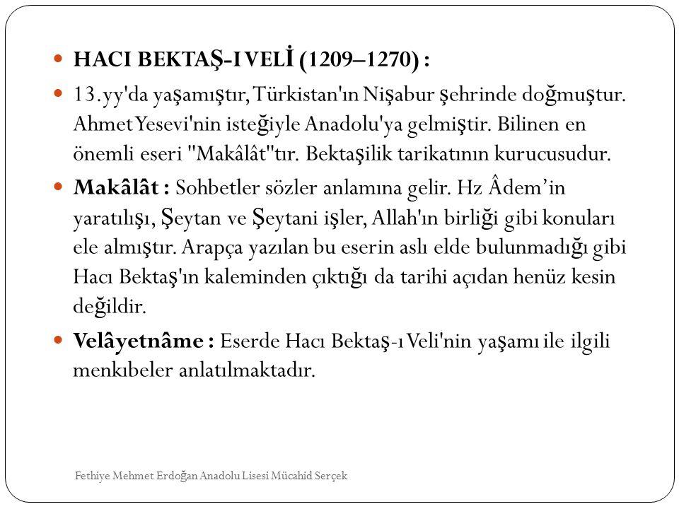 HACI BEKTA Ş -I VEL İ (1209–1270) : 13.yy'da ya ş amı ş tır, Türkistan'ın Ni ş abur ş ehrinde do ğ mu ş tur. Ahmet Yesevi'nin iste ğ iyle Anadolu'ya g