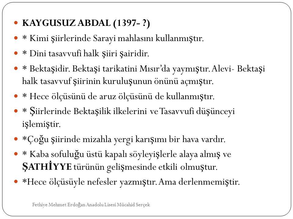 KAYGUSUZ ABDAL (1397- ?) * Kimi ş iirlerinde Sarayi mahlasını kullanmı ş tır.