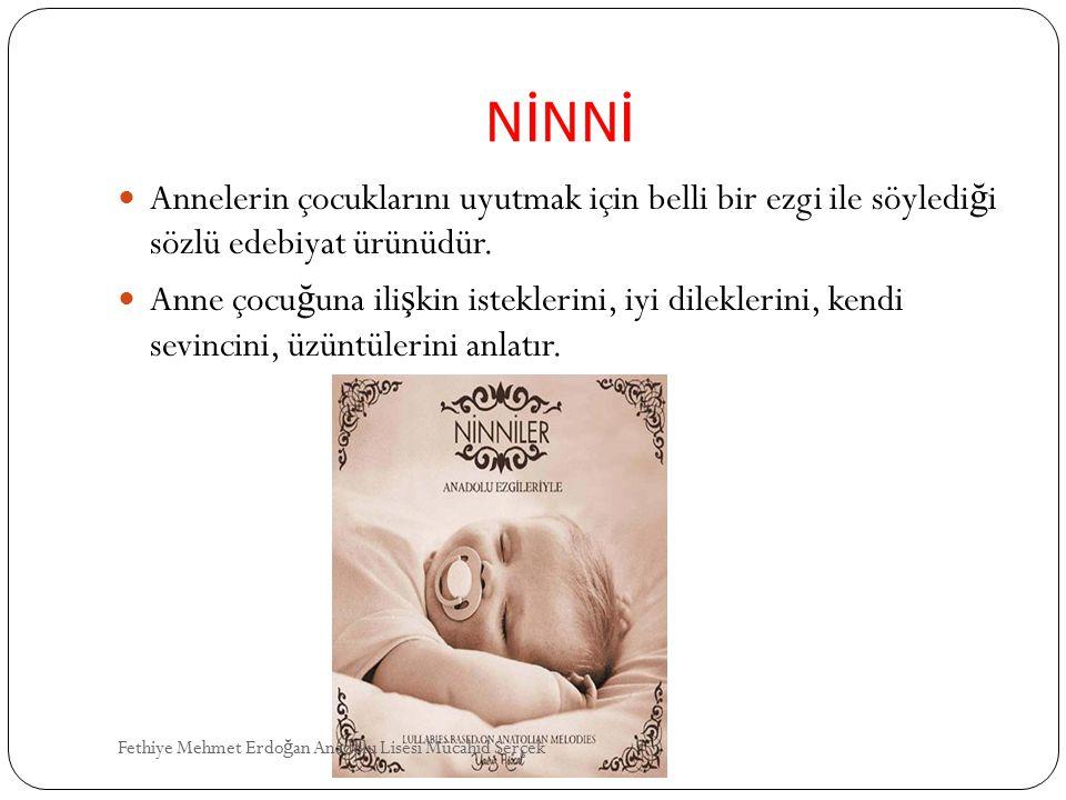 NİNNİ Annelerin çocuklarını uyutmak için belli bir ezgi ile söyledi ğ i sözlü edebiyat ürünüdür. Anne çocu ğ una ili ş kin isteklerini, iyi dileklerin