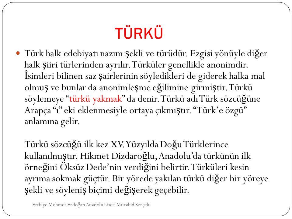TÜRKÜ Türk halk edebiyatı nazım ş ekli ve türüdür. Ezgisi yönüyle di ğ er halk ş iiri türlerinden ayrılır. Türküler genellikle anonimdir. İ simleri bi