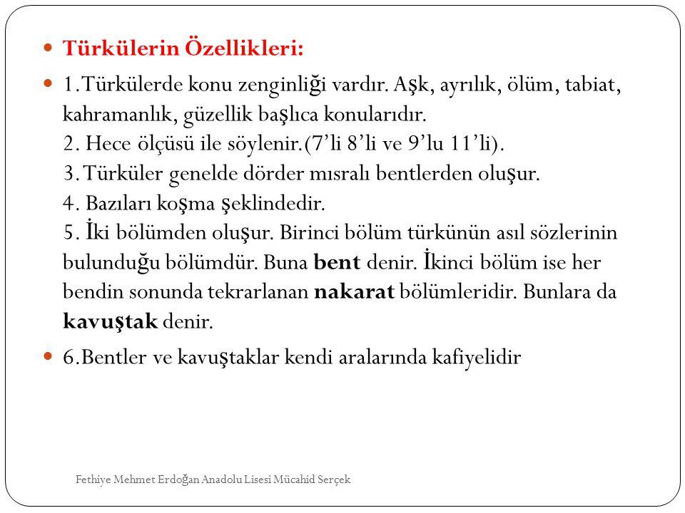 Türkülerin Özellikleri: 1.Türkülerde konu zenginli ğ i vardır. A ş k, ayrılık, ölüm, tabiat, kahramanlık, güzellik ba ş lıca konularıdır. 2. Hece ölçü