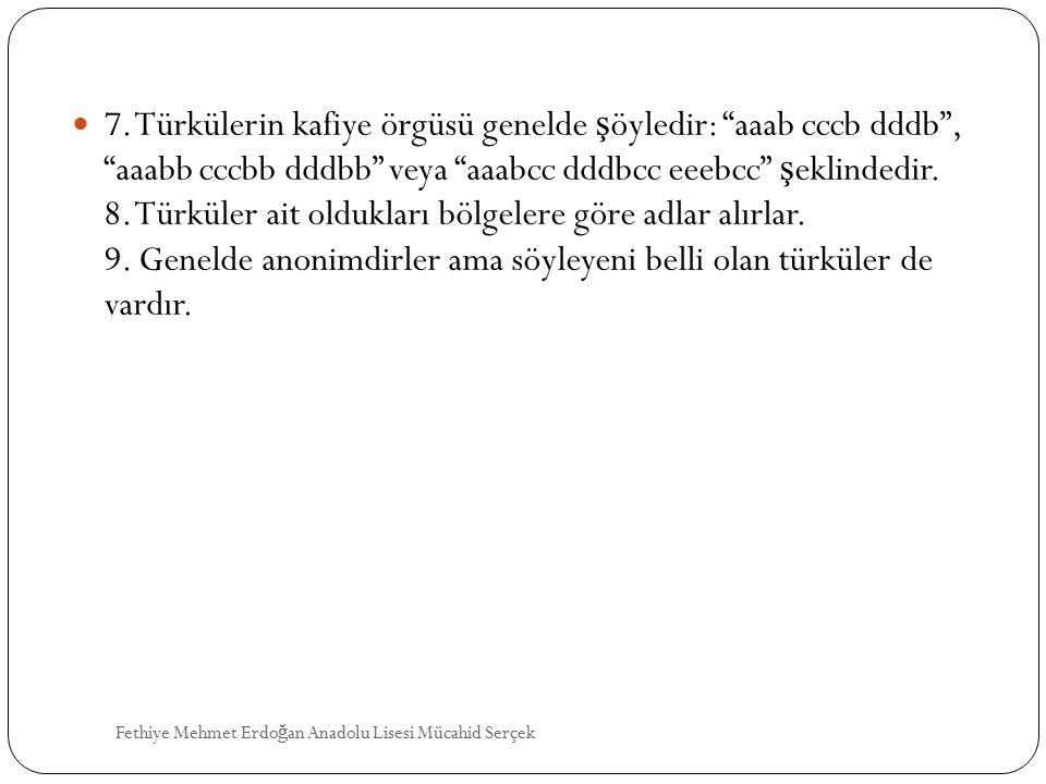 "7. Türkülerin kafiye örgüsü genelde ş öyledir: ""aaab cccb dddb"", ""aaabb cccbb dddbb"" veya ""aaabcc dddbcc eeebcc"" ş eklindedir. 8. Türküler ait oldukla"