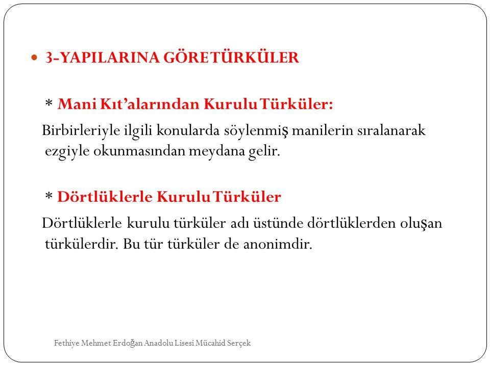 3-YAPILARINA GÖRE TÜRKÜLER * Mani Kıt'alarından Kurulu Türküler: Birbirleriyle ilgili konularda söylenmi ş manilerin sıralanarak ezgiyle okunmasından