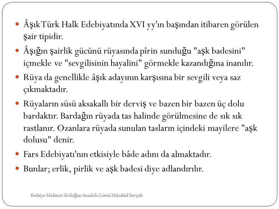 ş ık Türk Halk Edebiyatında XVI yy'ın ba ş ından itibaren görülen ş air tipidir. ş ı ğ ın ş airlik gücünü rüyasında pîrin sundu ğ u