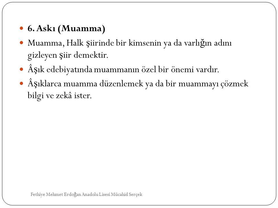 6. Askı (Muamma) Muamma, Halk ş iirinde bir kimsenin ya da varlı ğ ın adını gizleyen ş iir demektir. Â ş ık edebiyatında muammanın özel bir önemi vard