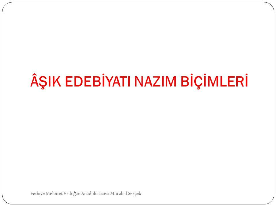 ÂŞIK EDEBİYATI NAZIM BİÇİMLERİ Fethiye Mehmet Erdo ğ an Anadolu Lisesi Mücahid Serçek