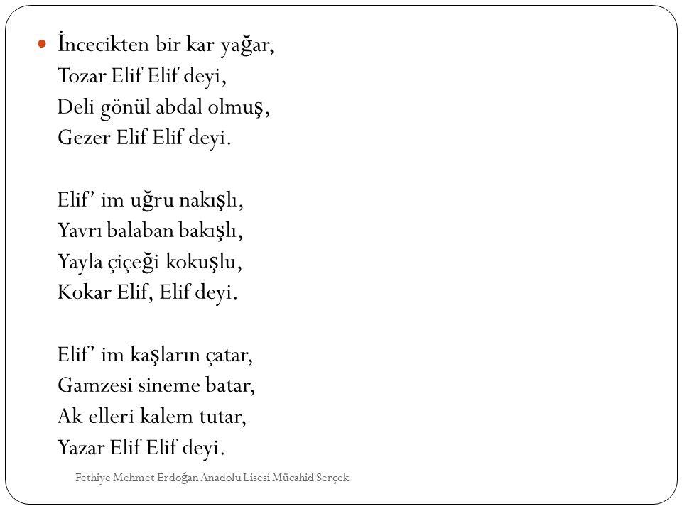 İ ncecikten bir kar ya ğ ar, Tozar Elif Elif deyi, Deli gönül abdal olmu ş, Gezer Elif Elif deyi. Elif' im u ğ ru nakı ş lı, Yavrı balaban bakı ş lı,