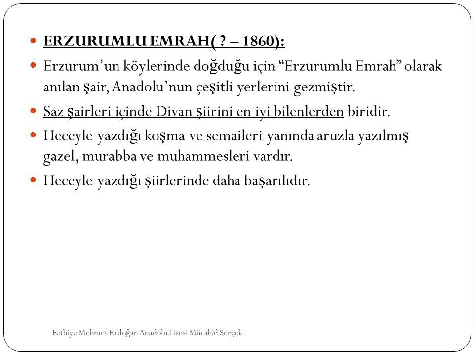 """ERZURUMLU EMRAH( ? – 1860): Erzurum'un köylerinde do ğ du ğ u için """"Erzurumlu Emrah"""" olarak anılan ş air, Anadolu'nun çe ş itli yerlerini gezmi ş tir."""