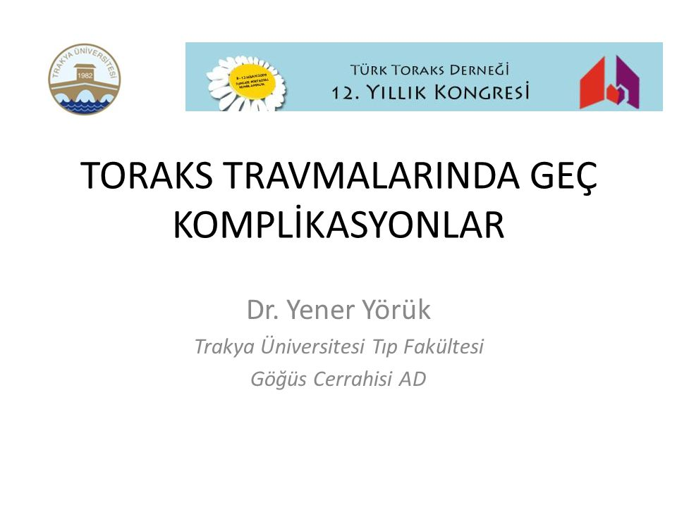 TORAKS TRAVMALARINDA GEÇ KOMPLİKASYONLAR Dr. Yener Yörük Trakya Üniversitesi Tıp Fakültesi Göğüs Cerrahisi AD