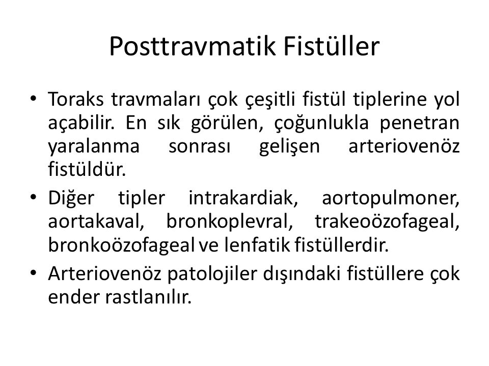 Posttravmatik Fistüller Toraks travmaları çok çeşitli fistül tiplerine yol açabilir. En sık görülen, çoğunlukla penetran yaralanma sonrası gelişen art