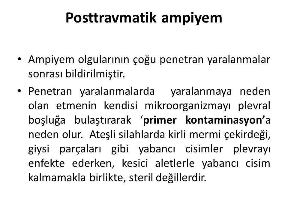 Posttravmatik ampiyem Ampiyem olgularının çoğu penetran yaralanmalar sonrası bildirilmiştir. Penetran yaralanmalarda yaralanmaya neden olan etmenin ke