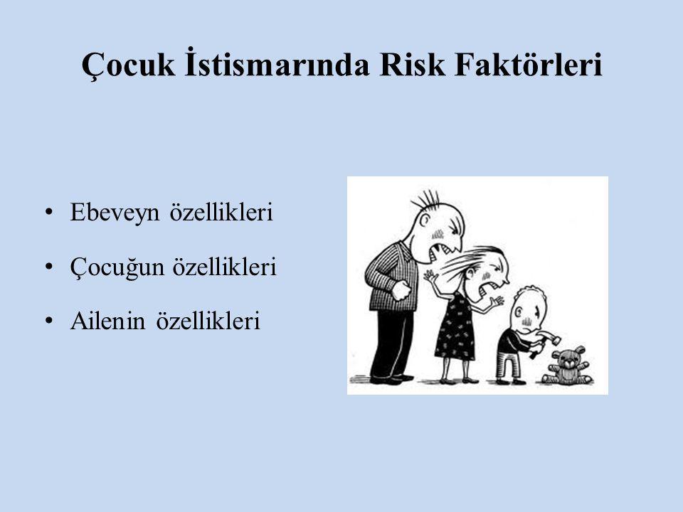 Çocuk İstismarında Risk Faktörleri Ebeveyn özellikleri Çocuğun özellikleri Ailenin özellikleri