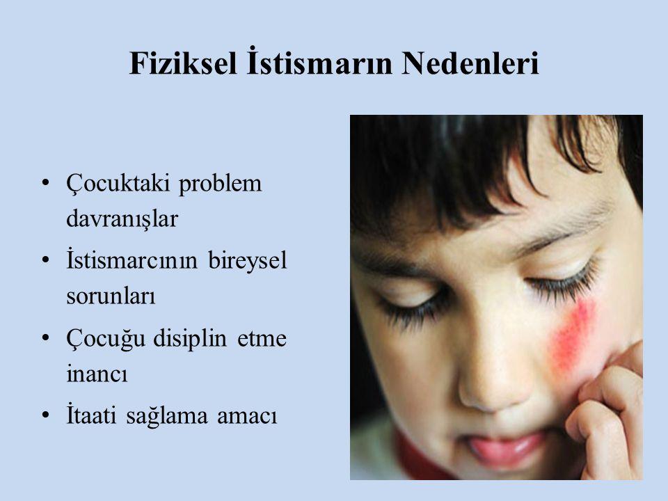 Fiziksel İstismarın Nedenleri Çocuktaki problem davranışlar İstismarcının bireysel sorunları Çocuğu disiplin etme inancı İtaati sağlama amacı