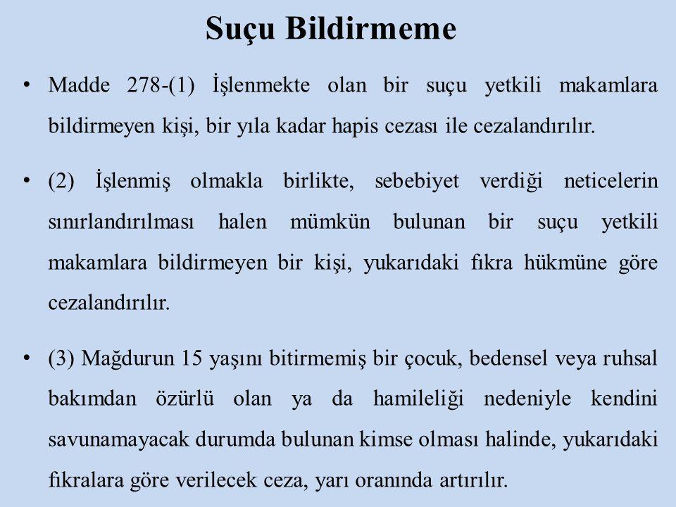 Suçu Bildirmeme Madde 278-(1) İşlenmekte olan bir suçu yetkili makamlara bildirmeyen kişi, bir yıla kadar hapis cezası ile cezalandırılır. (2) İşlenmi