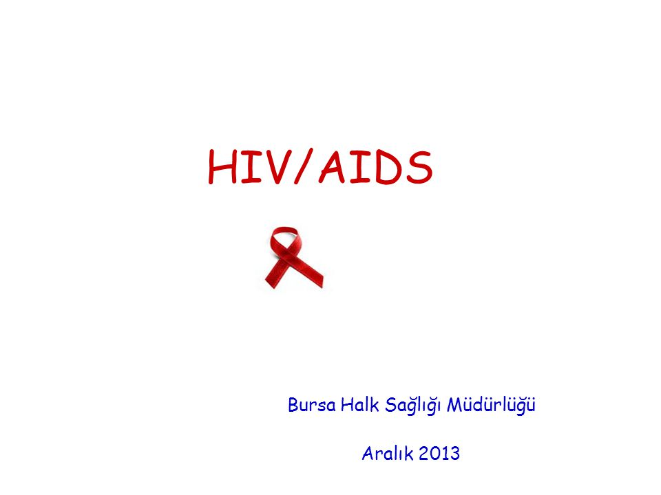 HIV/AIDS Bursa Halk Sağlığı Müdürlüğü Aralık 2013