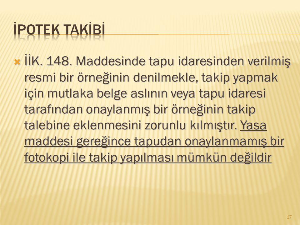  İİK. 148. Maddesinde tapu idaresinden verilmiş resmi bir örneğinin denilmekle, takip yapmak için mutlaka belge aslının veya tapu idaresi tarafından