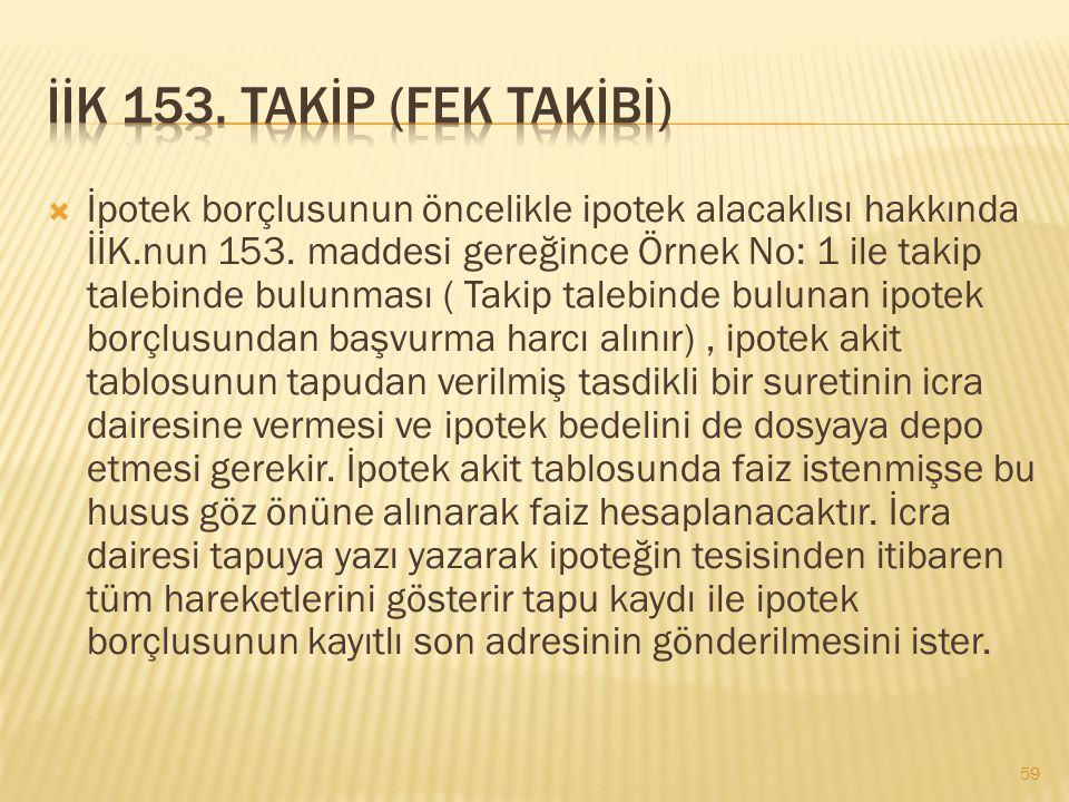  İpotek borçlusunun öncelikle ipotek alacaklısı hakkında İİK.nun 153. maddesi gereğince Örnek No: 1 ile takip talebinde bulunması ( Takip talebinde b