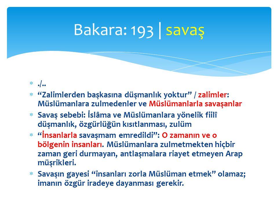 """./..  """"Zalimlerden başkasına düşmanlık yoktur"""" / zalimler: Müslümanlara zulmedenler ve Müslümanlarla savaşanlar  Savaş sebebi: İslâma ve Müslümanla"""