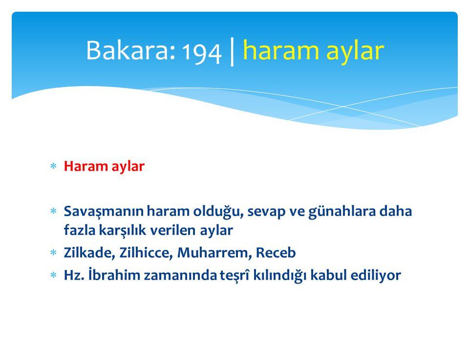  Haram aylar  Savaşmanın haram olduğu, sevap ve günahlara daha fazla karşılık verilen aylar  Zilkade, Zilhicce, Muharrem, Receb  Hz.