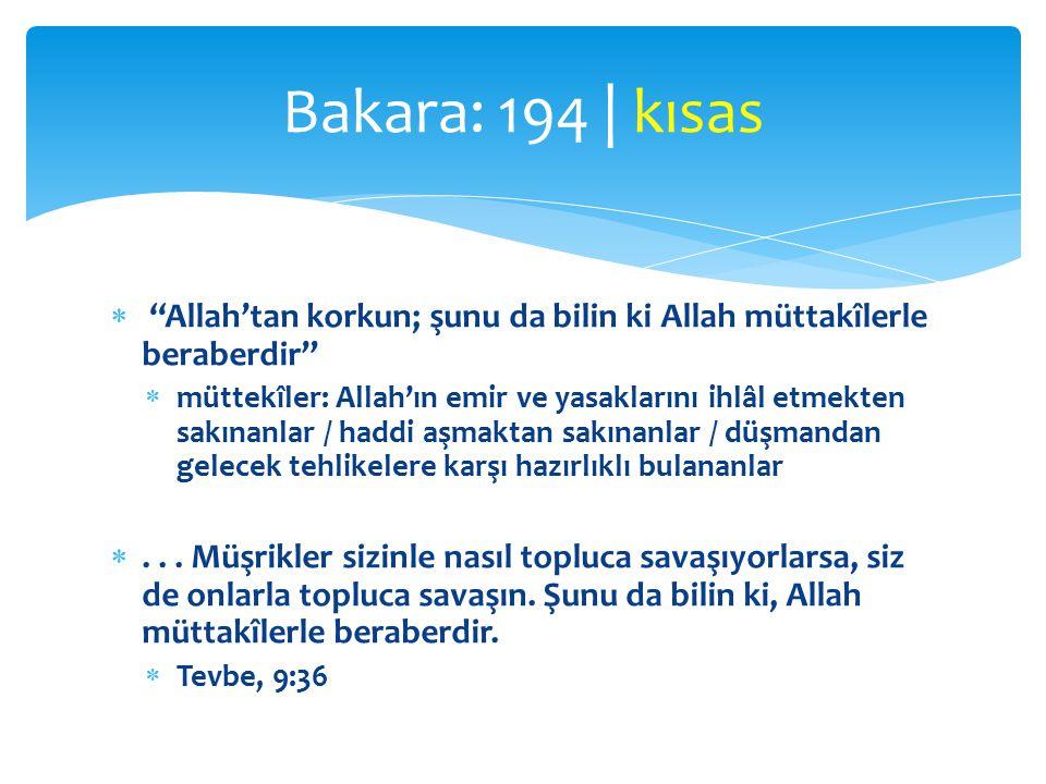  Allah'tan korkun; şunu da bilin ki Allah müttakîlerle beraberdir  müttekîler: Allah'ın emir ve yasaklarını ihlâl etmekten sakınanlar / haddi aşmaktan sakınanlar / düşmandan gelecek tehlikelere karşı hazırlıklı bulananlar ...