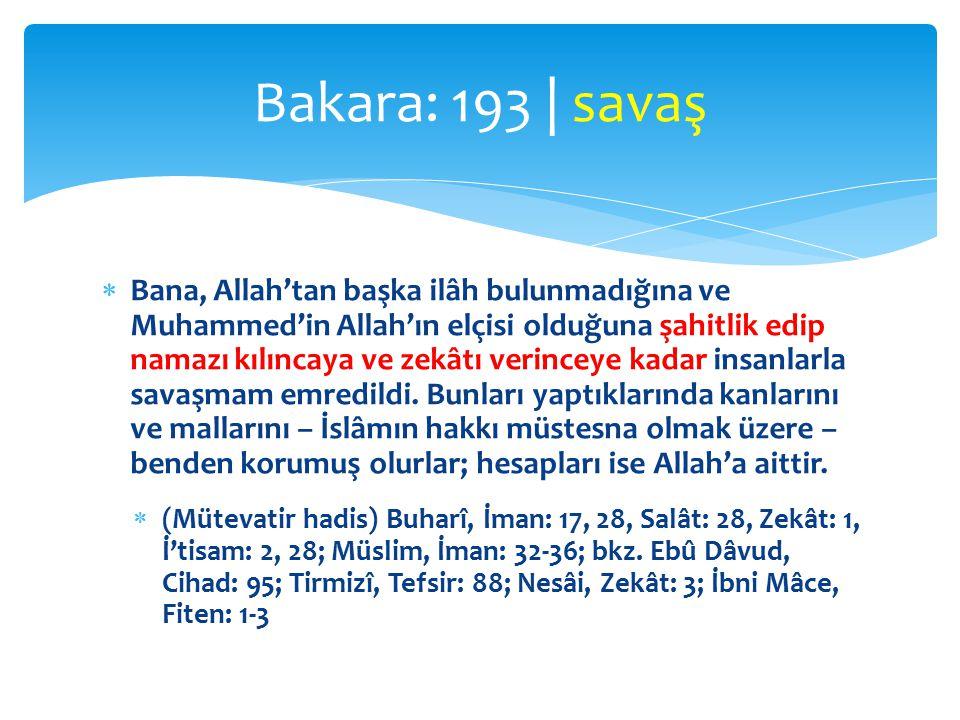  Bana, Allah'tan başka ilâh bulunmadığına ve Muhammed'in Allah'ın elçisi olduğuna şahitlik edip namazı kılıncaya ve zekâtı verinceye kadar insanlarla savaşmam emredildi.
