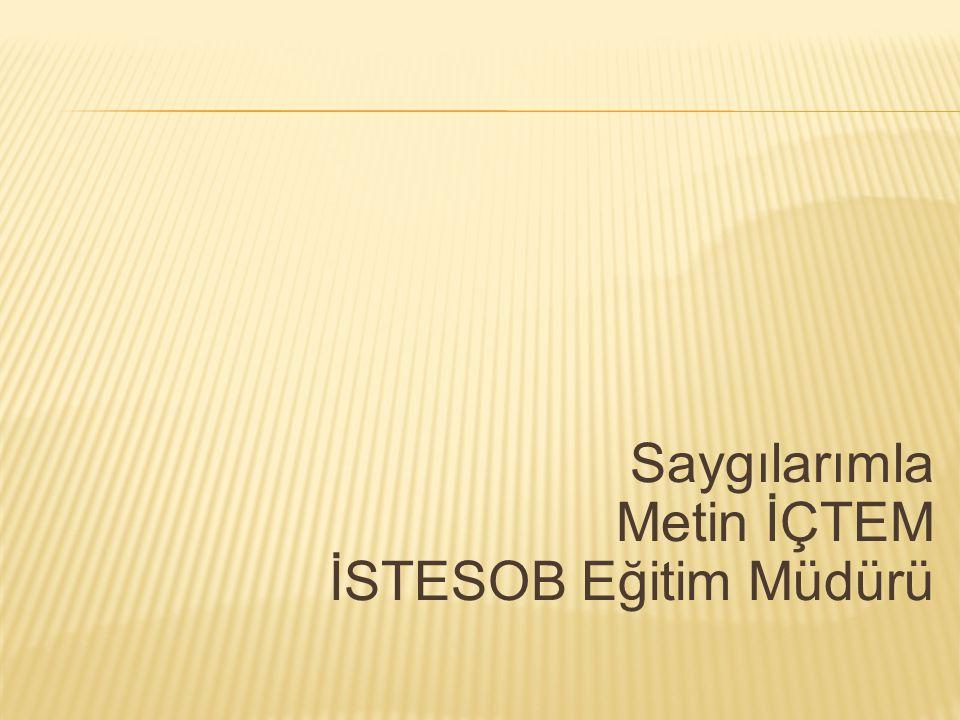 Saygılarımla Metin İÇTEM İSTESOB Eğitim Müdürü