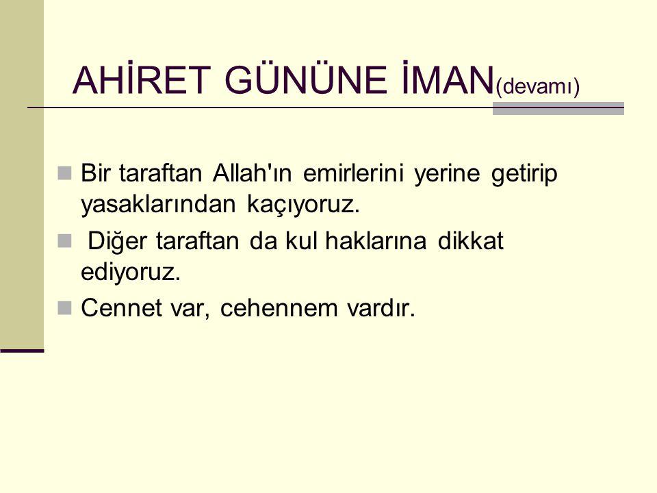 Bir taraftan Allah'ın emirlerini yerine getirip yasaklarından kaçıyoruz. Diğer taraftan da kul haklarına dikkat ediyoruz. Cennet var, cehennem vardır.