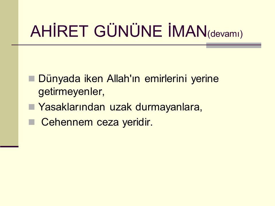 Dünyada iken Allah'ın emirlerini yerine getirmeyenler, Yasaklarından uzak durmayanlara, Cehennem ceza yeridir. AHİRET GÜNÜNE İMAN (devamı)