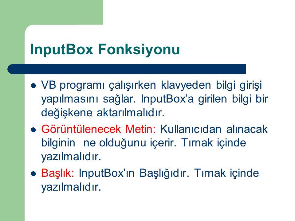 InputBox Fonksiyonu VB programı çalışırken klavyeden bilgi girişi yapılmasını sağlar. InputBox'a girilen bilgi bir değişkene aktarılmalıdır. Görüntüle