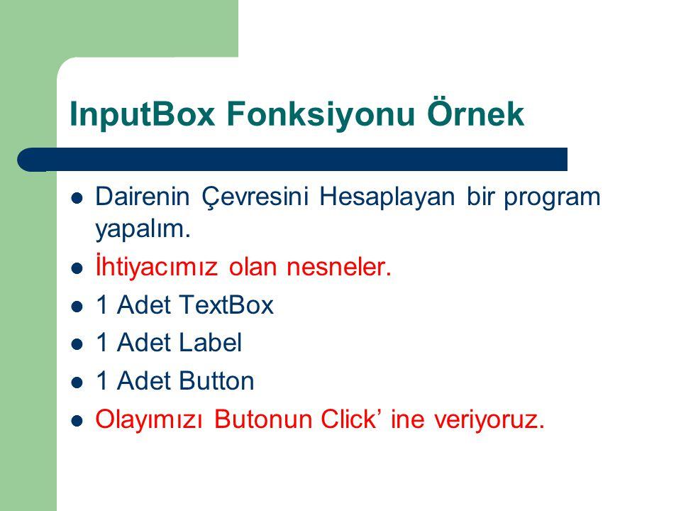 InputBox Fonksiyonu Örnek Dairenin Çevresini Hesaplayan bir program yapalım. İhtiyacımız olan nesneler. 1 Adet TextBox 1 Adet Label 1 Adet Button Olay