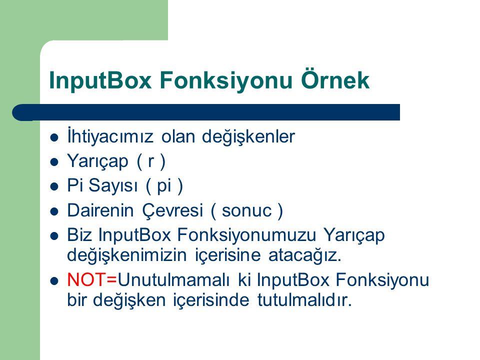 InputBox Fonksiyonu Örnek İhtiyacımız olan değişkenler Yarıçap ( r ) Pi Sayısı ( pi ) Dairenin Çevresi ( sonuc ) Biz InputBox Fonksiyonumuzu Yarıçap d