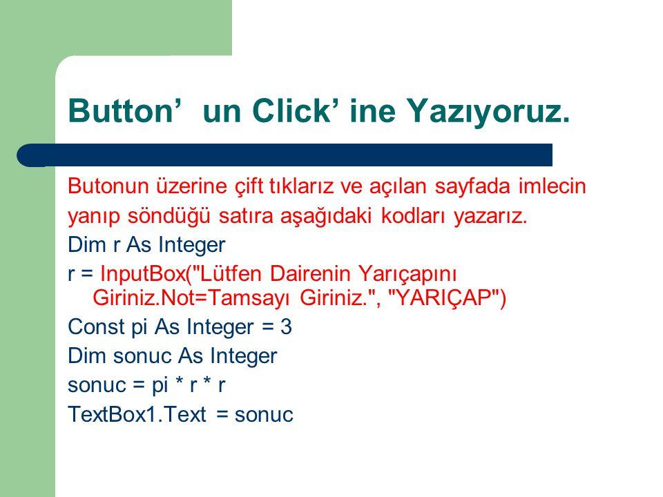 Button' un Click' ine Yazıyoruz. Butonun üzerine çift tıklarız ve açılan sayfada imlecin yanıp söndüğü satıra aşağıdaki kodları yazarız. Dim r As Inte