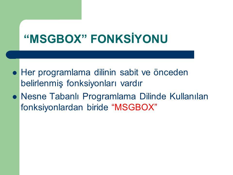 """""""MSGBOX"""" FONKSİYONU Her programlama dilinin sabit ve önceden belirlenmiş fonksiyonları vardır Nesne Tabanlı Programlama Dilinde Kullanılan fonksiyonla"""