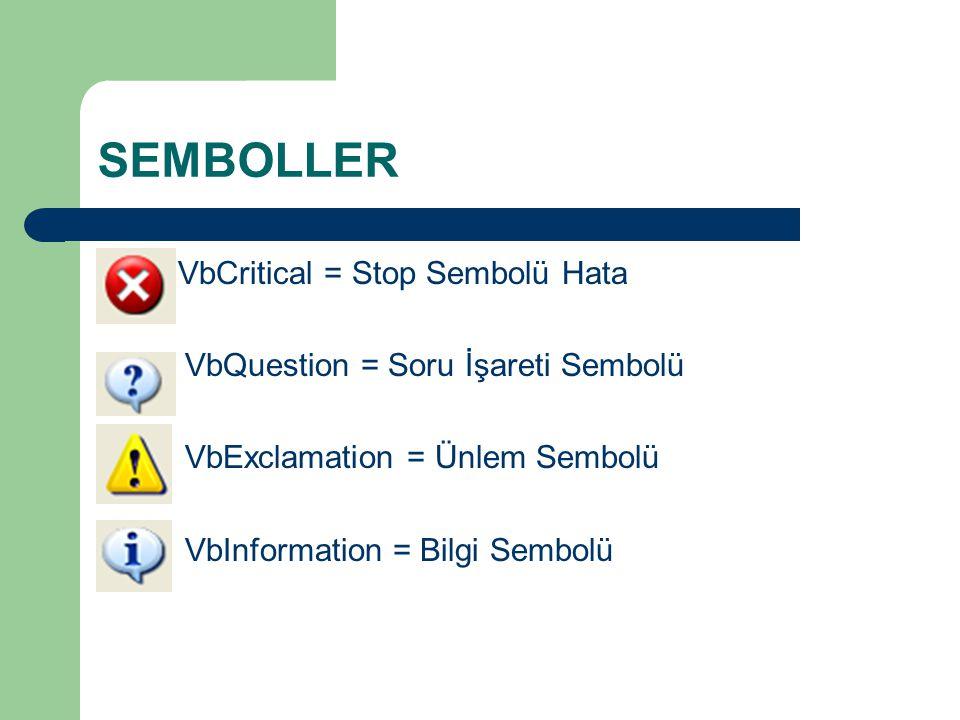 SEMBOLLER VbCritical = Stop Sembolü Hata VbQuestion = Soru İşareti Sembolü VbExclamation = Ünlem Sembolü VbInformation = Bilgi Sembolü