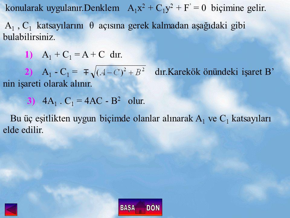 konularak uygulanır.Denklem A 1 x 2 + C 1 y 2 + F ' = 0 biçimine gelir.