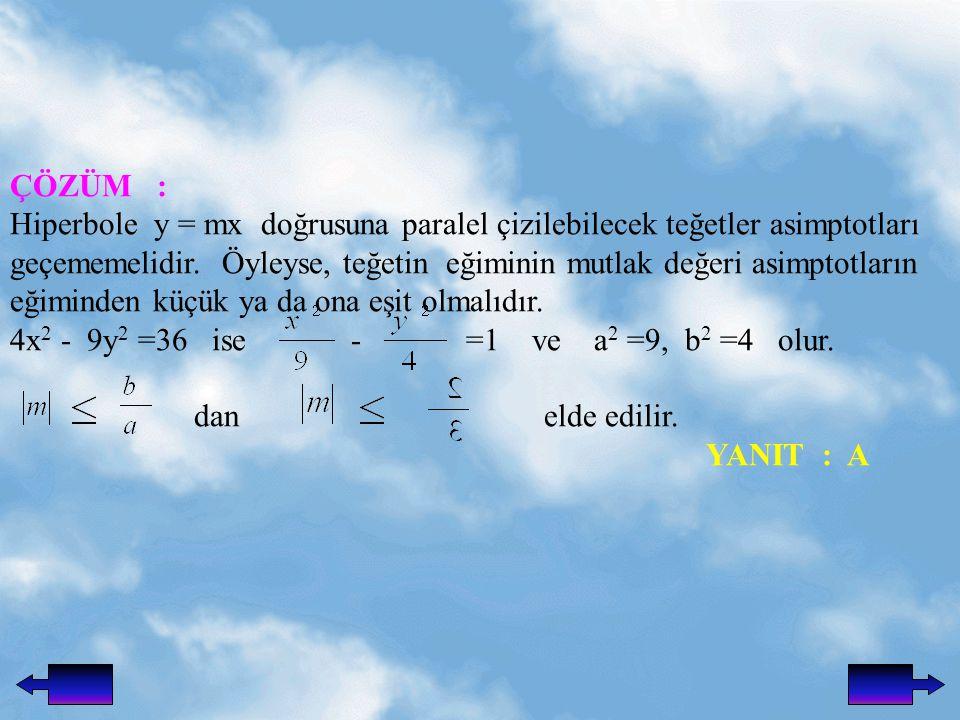 ÇÖZÜM : Hiperbole y = mx doğrusuna paralel çizilebilecek teğetler asimptotları geçememelidir.