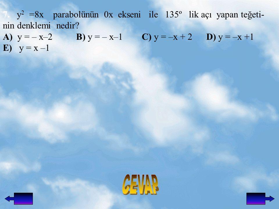 7.y 2 =8x parabolünün 0x ekseni ile 135º lik açı yapan teğeti- nin denklemi nedir.