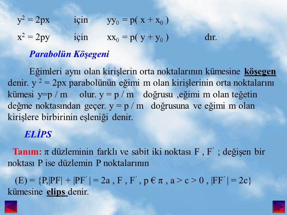 y 2 = 2px için yy 0 = p( x + x 0 ) x 2 = 2py için xx 0 = p( y + y 0 ) dır.