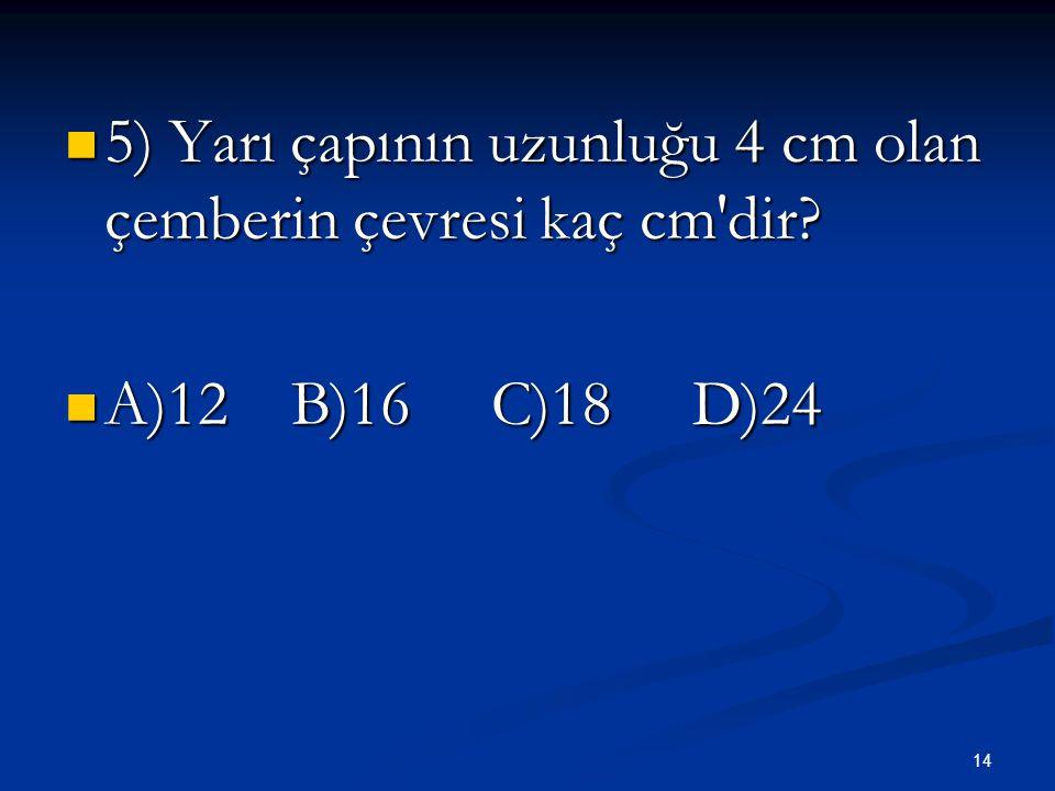 14 5) Yarı çapının uzunluğu 4 cm olan çemberin çevresi kaç cm dir.