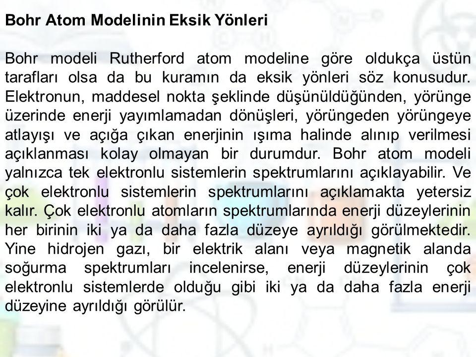 Bohr Atom Modelinin Eksik Yönleri Bohr modeli Rutherford atom modeline göre oldukça üstün tarafları olsa da bu kuramın da eksik yönleri söz konusudur.