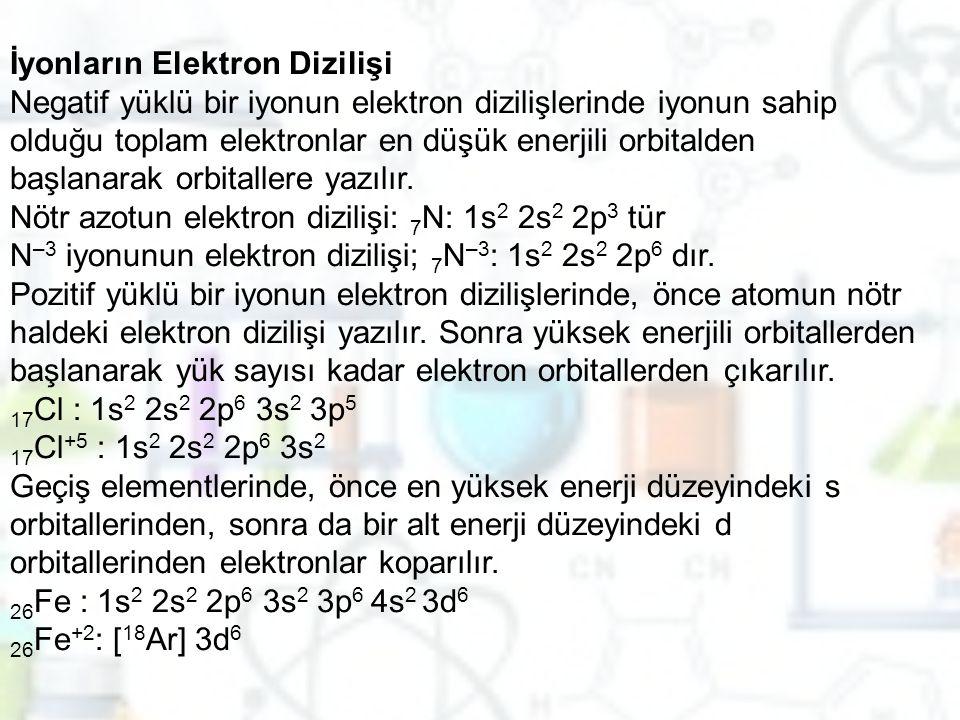 İyonların Elektron Dizilişi Negatif yüklü bir iyonun elektron dizilişlerinde iyonun sahip olduğu toplam elektronlar en düşük enerjili orbitalden başla