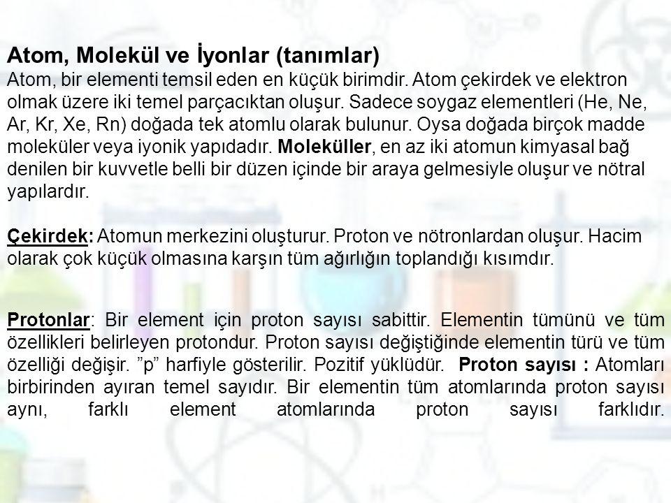 Atom, Molekül ve İyonlar (tanımlar) Atom, bir elementi temsil eden en küçük birimdir. Atom çekirdek ve elektron olmak üzere iki temel parçacıktan oluş