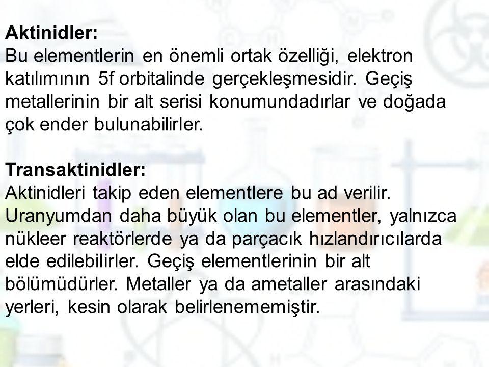 Aktinidler: Bu elementlerin en önemli ortak özelliği, elektron katılımının 5f orbitalinde gerçekleşmesidir. Geçiş metallerinin bir alt serisi konumund