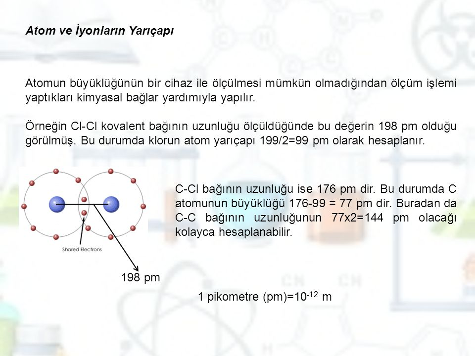 Atom ve İyonların Yarıçapı Atomun büyüklüğünün bir cihaz ile ölçülmesi mümkün olmadığından ölçüm işlemi yaptıkları kimyasal bağlar yardımıyla yapılır.