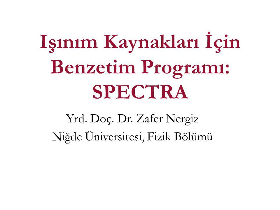 1 Işınım Kaynakları İçin Benzetim Programı: SPECTRA Yrd.