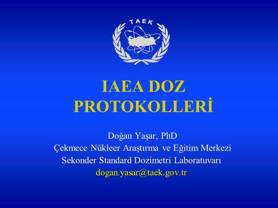 IAEA DOZ PROTOKOLLERİ Doğan Yaşar, PhD Çekmece Nükleer Araştırma ve Eğitim Merkezi Sekonder Standard Dozimetri Laboratuvarıdogan.yasar@taek.gov.tr